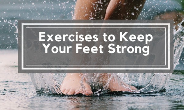Exercise To Keep Your Feet Strong