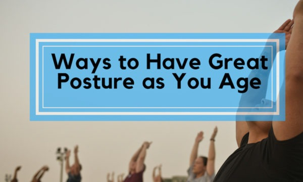 Ways to Have Great Posture as You Age