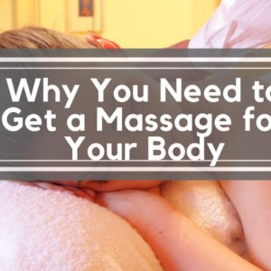 Why You Need to Get a Massage for Your Body