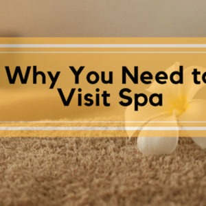 Why You Need to Visit Spa