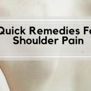Quick Remedies For Shoulder Pain