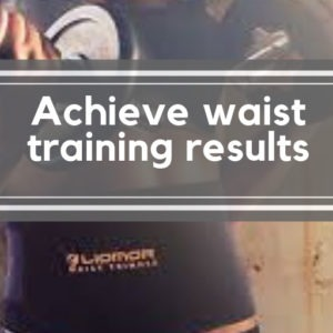 Achieve waist training results