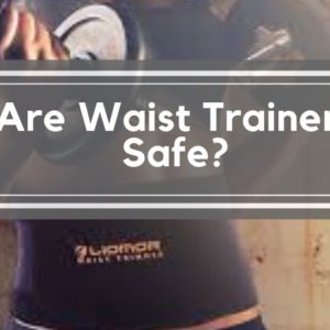 Are Waist Trainers Safe